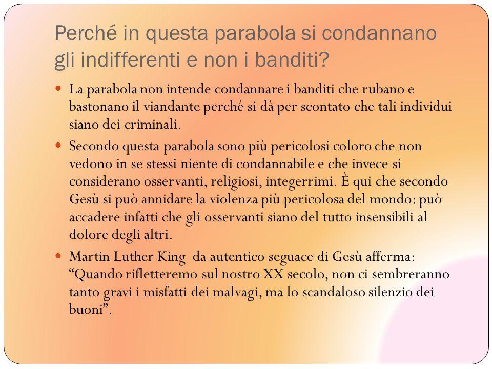 Perché in questa parabola si condannano gli indifferenti e non i banditi? La parabola non intende condannare i banditi che rubano e bastonano il viand