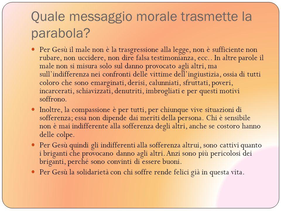 Quale messaggio morale trasmette la parabola? Per Gesù il male non è la trasgressione alla legge, non è sufficiente non rubare, non uccidere, non dire