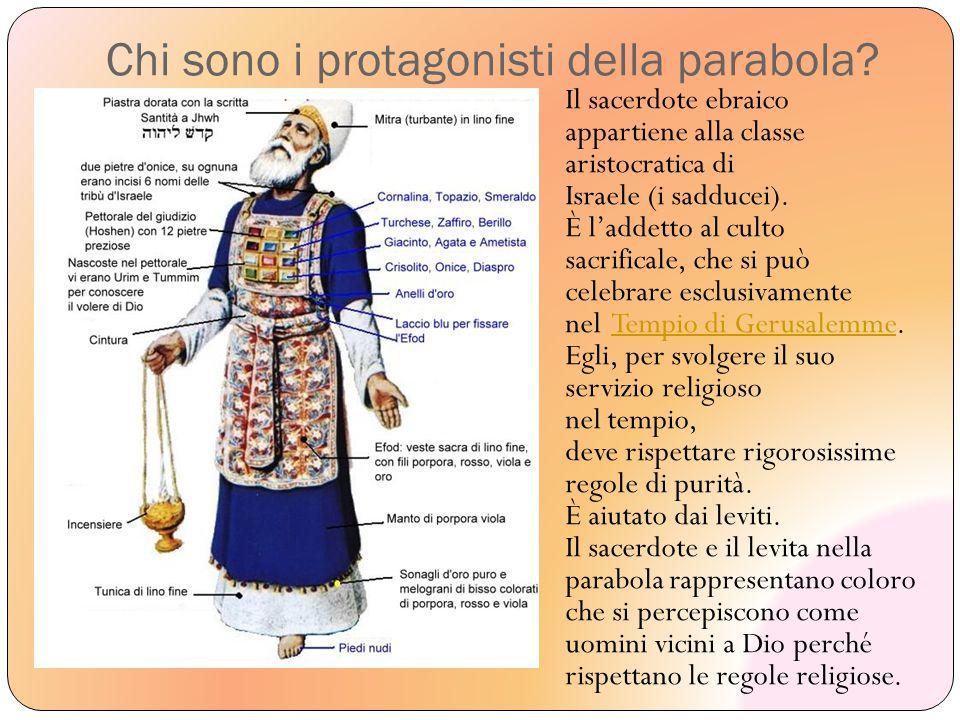 Chi sono i protagonisti della parabola? Il sacerdote ebraico appartiene alla classe aristocratica di Israele (i sadducei). È l'addetto al culto sacrif