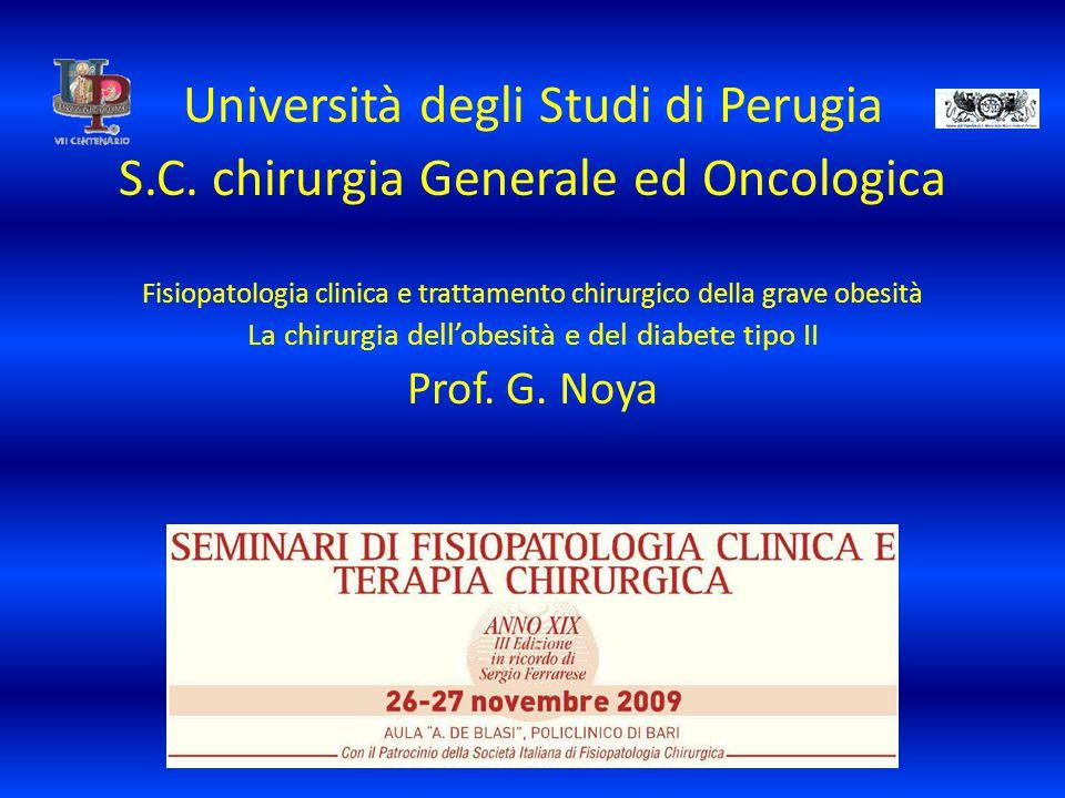 Università degli Studi di Perugia S.C. chirurgia Generale ed Oncologica Fisiopatologia clinica e trattamento chirurgico della grave obesità La chirurg