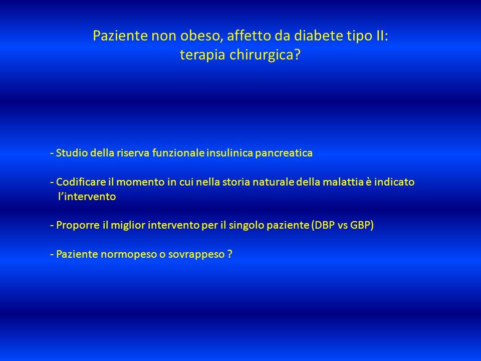 Paziente non obeso, affetto da diabete tipo II: terapia chirurgica? - Studio della riserva funzionale insulinica pancreatica - Codificare il momento i