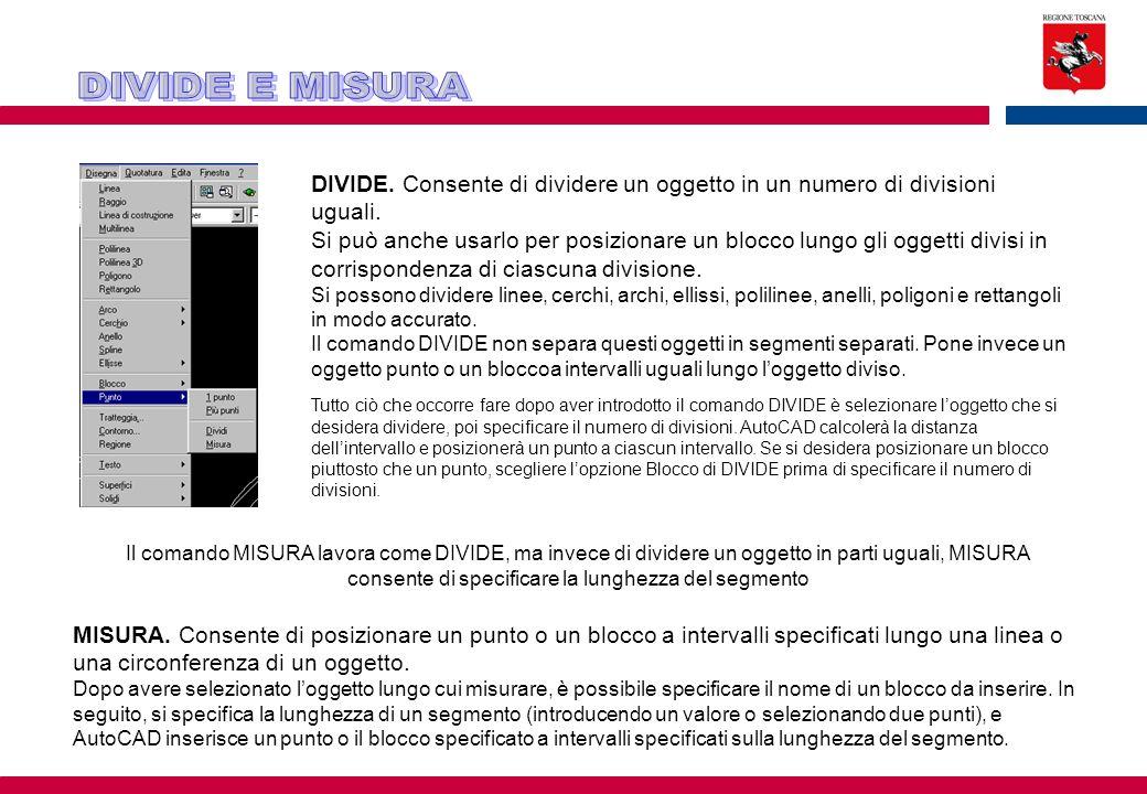 DIVIDE. Consente di dividere un oggetto in un numero di divisioni uguali. Si può anche usarlo per posizionare un blocco lungo gli oggetti divisi in co