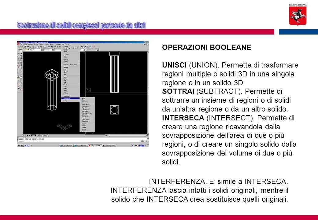 OPERAZIONI BOOLEANE UNISCI (UNION). Permette di trasformare regioni multiple o solidi 3D in una singola regione o in un solido 3D. SOTTRAI (SUBTRACT).