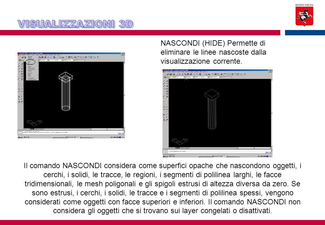 NASCONDI (HIDE) Permette di eliminare le linee nascoste dalla visualizzazione corrente. Il comando NASCONDI considera come superfici opache che nascon