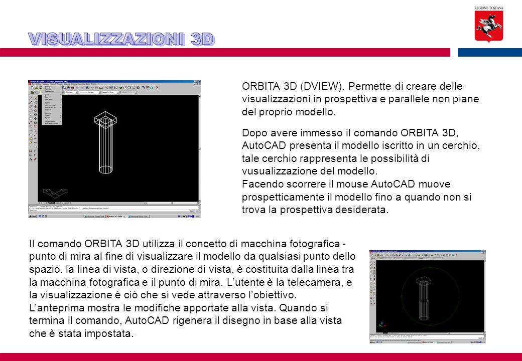 ORBITA 3D (DVIEW). Permette di creare delle visualizzazioni in prospettiva e parallele non piane del proprio modello. Dopo avere immesso il comando OR
