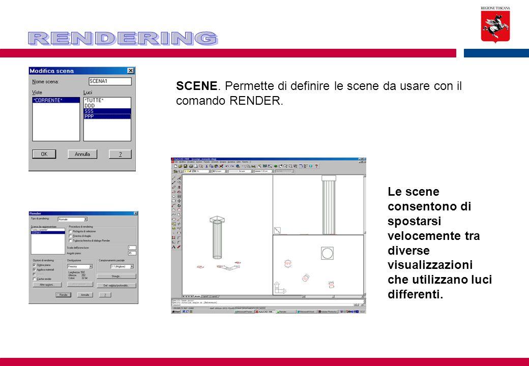 SCENE. Permette di definire le scene da usare con il comando RENDER. Le scene consentono di spostarsi velocemente tra diverse visualizzazioni che util