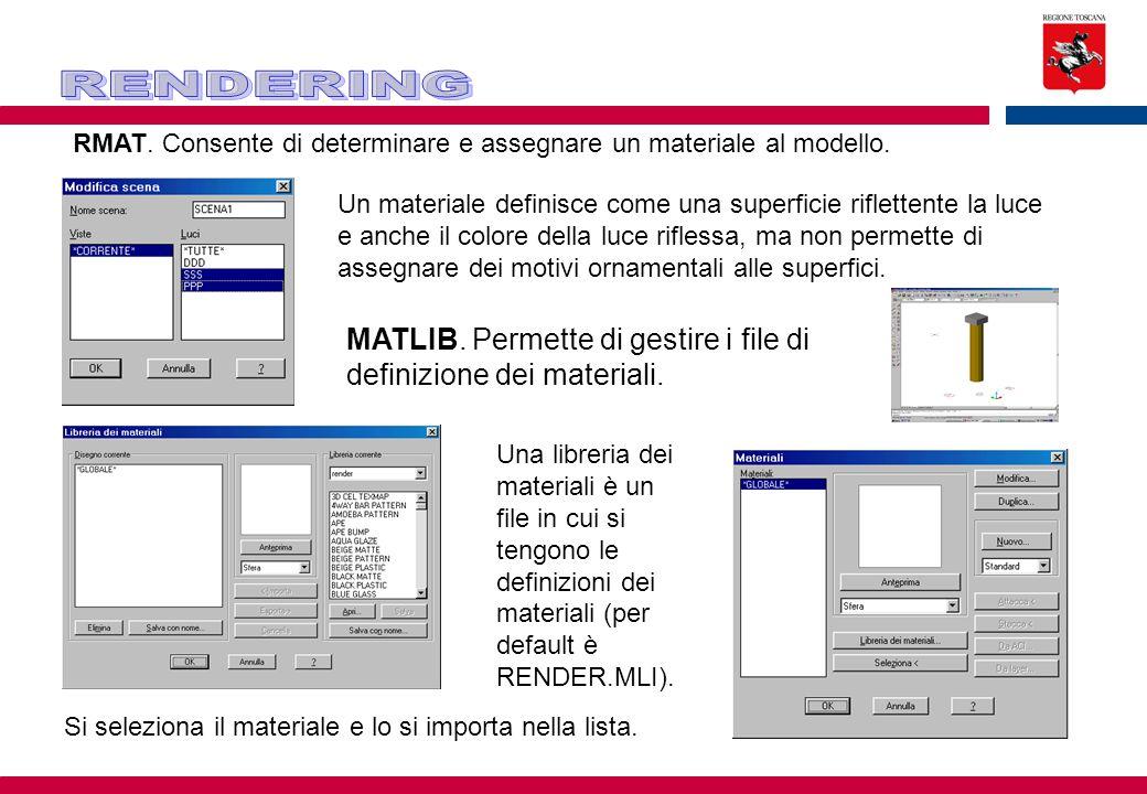 RMAT. Consente di determinare e assegnare un materiale al modello. Un materiale definisce come una superficie riflettente la luce e anche il colore de