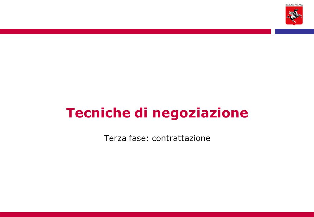Tecniche di negoziazione Terza fase: contrattazione