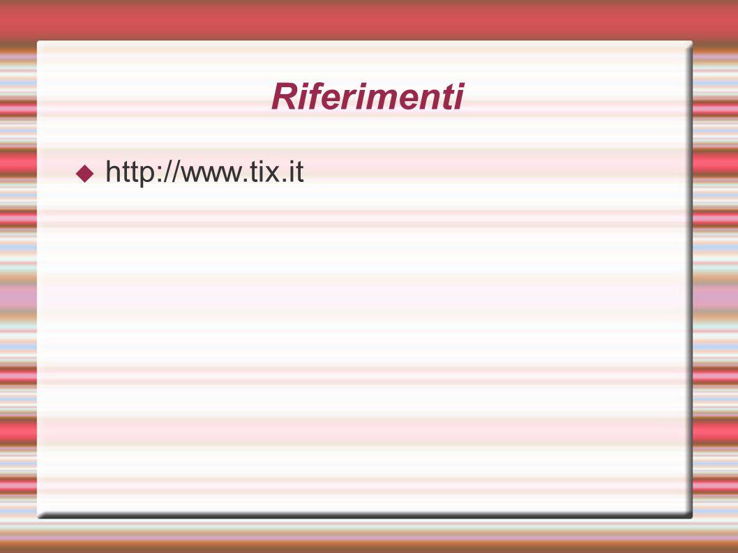 Riferimenti  http://www.tix.it