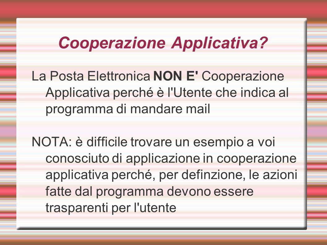 Cooperazione Applicativa? La Posta Elettronica NON E' Cooperazione Applicativa perché è l'Utente che indica al programma di mandare mail NOTA: è diffi