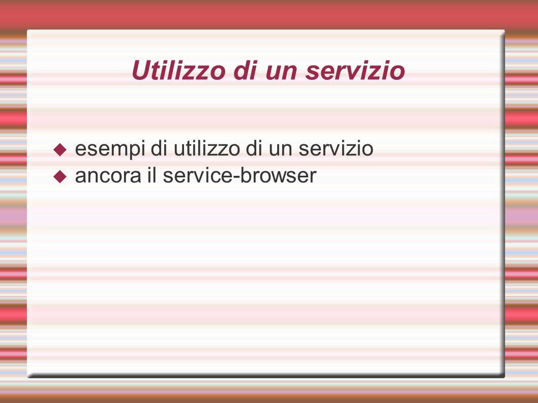 Utilizzo di un servizio  esempi di utilizzo di un servizio  ancora il service-browser