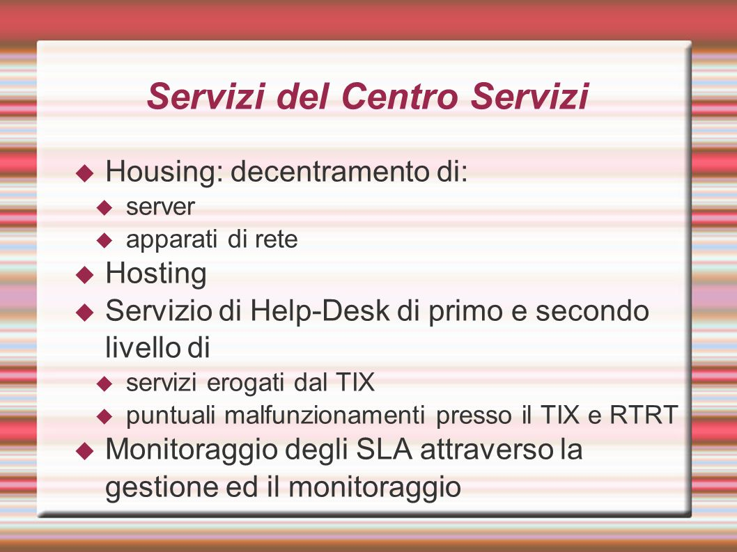 Servizi del Centro Servizi  Housing: decentramento di:  server  apparati di rete  Hosting  Servizio di Help-Desk di primo e secondo livello di 