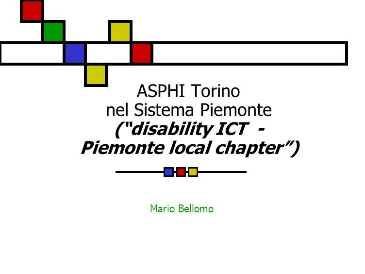 ASPHI Torino nel Sistema Piemonte ( disability ICT - Piemonte local chapter ) Mario Bellomo