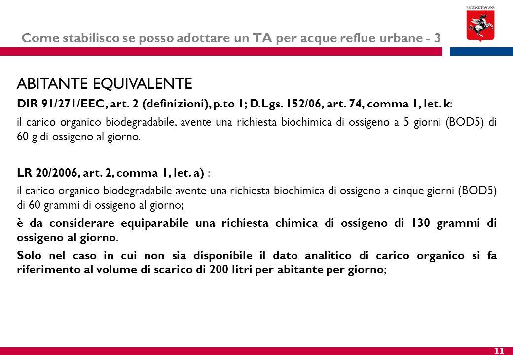11 Come stabilisco se posso adottare un TA per acque reflue urbane - 3 ABITANTE EQUIVALENTE DIR 91/271/EEC, art. 2 (definizioni), p.to 1; D.Lgs. 152/0