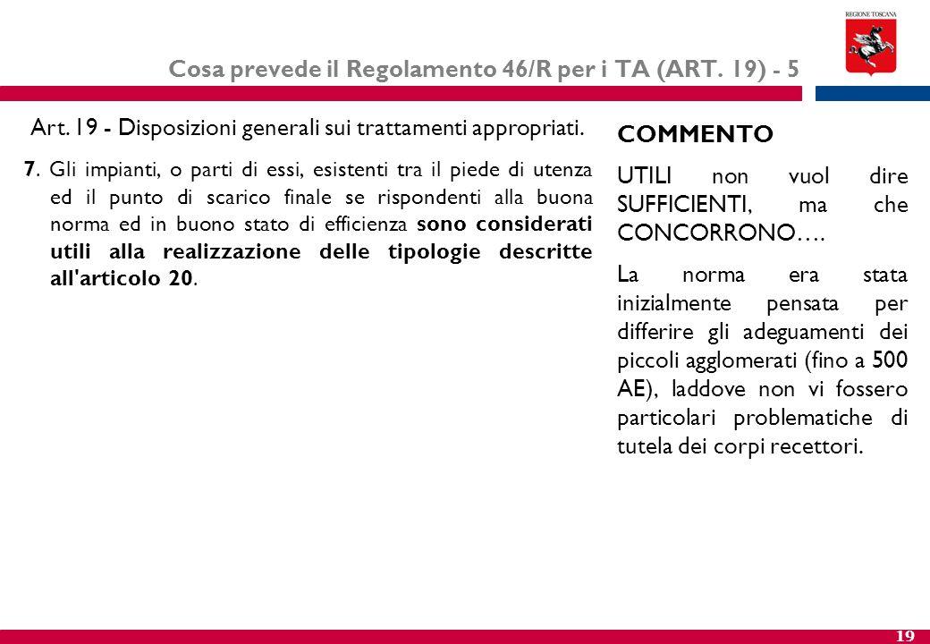19 Cosa prevede il Regolamento 46/R per i TA (ART. 19) - 5 7. Gli impianti, o parti di essi, esistenti tra il piede di utenza ed il punto di scarico f
