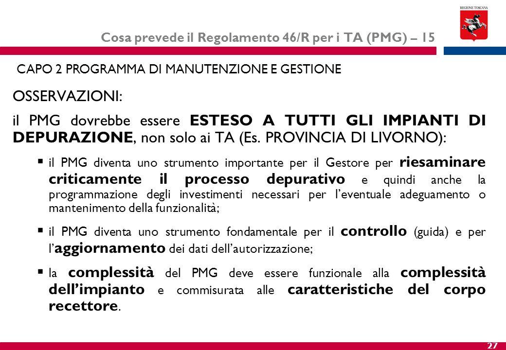 27 Cosa prevede il Regolamento 46/R per i TA (PMG) – 15 OSSERVAZIONI: il PMG dovrebbe essere ESTESO A TUTTI GLI IMPIANTI DI DEPURAZIONE, non solo ai T