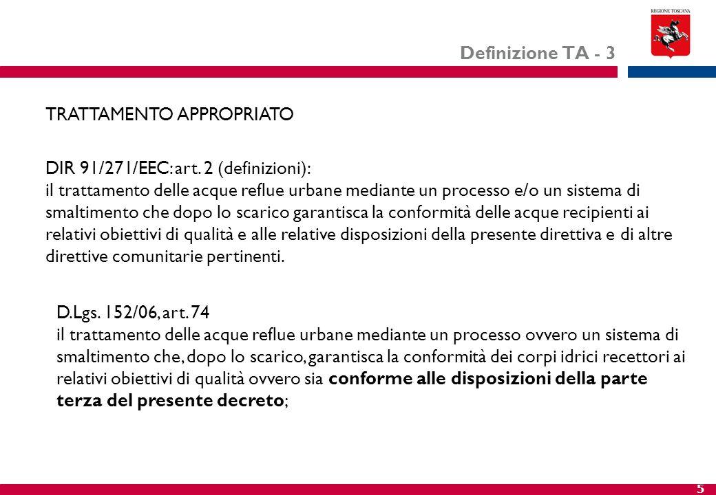 5 Definizione TA - 3 DIR 91/271/EEC: art. 2 (definizioni): il trattamento delle acque reflue urbane mediante un processo e/o un sistema di smaltimento