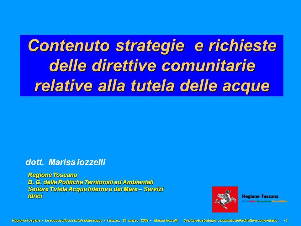 Regione Toscana - Le acque reflue la tutela delle acque - Firenze, 24 marzo 2009 - Marisa Iozzelli, Contenuto strategie e richieste delle direttive comunitarie - 1 Contenuto strategie e richieste delle direttive comunitarie relative alla tutela delle acque dott.