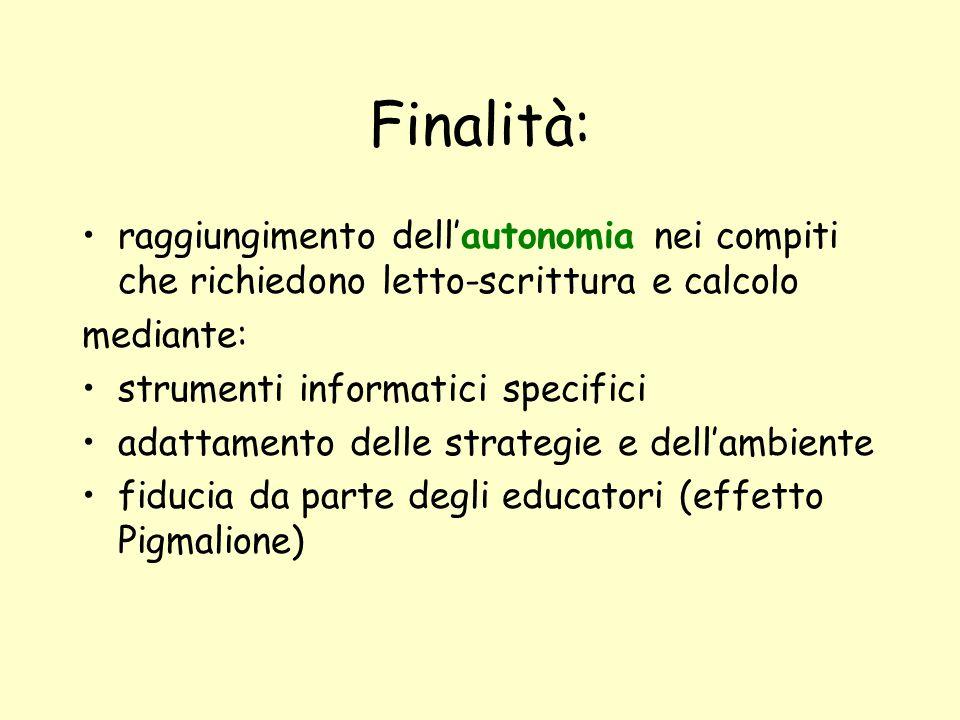 Finalità: raggiungimento dell'autonomia nei compiti che richiedono letto-scrittura e calcolo mediante: strumenti informatici specifici adattamento delle strategie e dell'ambiente fiducia da parte degli educatori (effetto Pigmalione)