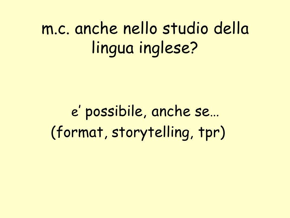 m.c. anche nello studio della lingua inglese? e ' possibile, anche se… (format, storytelling, tpr)