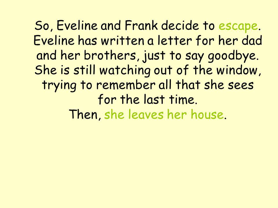 So, Eveline and Frank decide to escape.