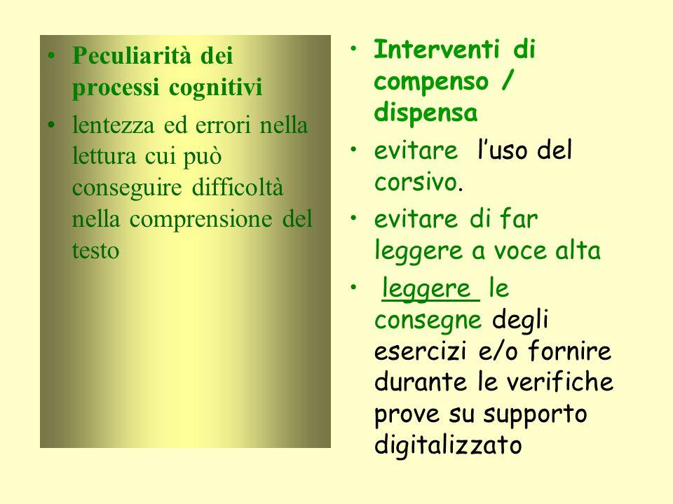 Peculiarità dei processi cognitivi lentezza ed errori nella lettura cui può conseguire difficoltà nella comprensione del testo Interventi di compenso / dispensa evitare l'uso del corsivo.