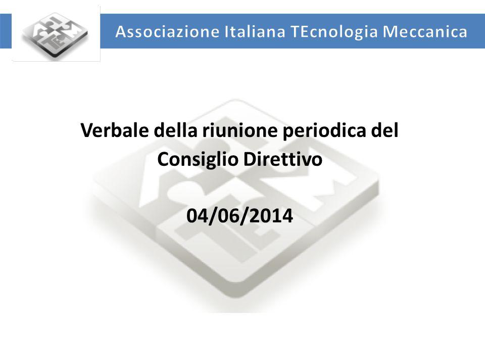 UNIVERSITA' DEGLI STUDI DI ROMA TOR VERGATA DIPARTIMENTO DI INGEGNERIA INDUSTRIALE Verbale della riunione periodica del Consiglio Direttivo 04/06/2014