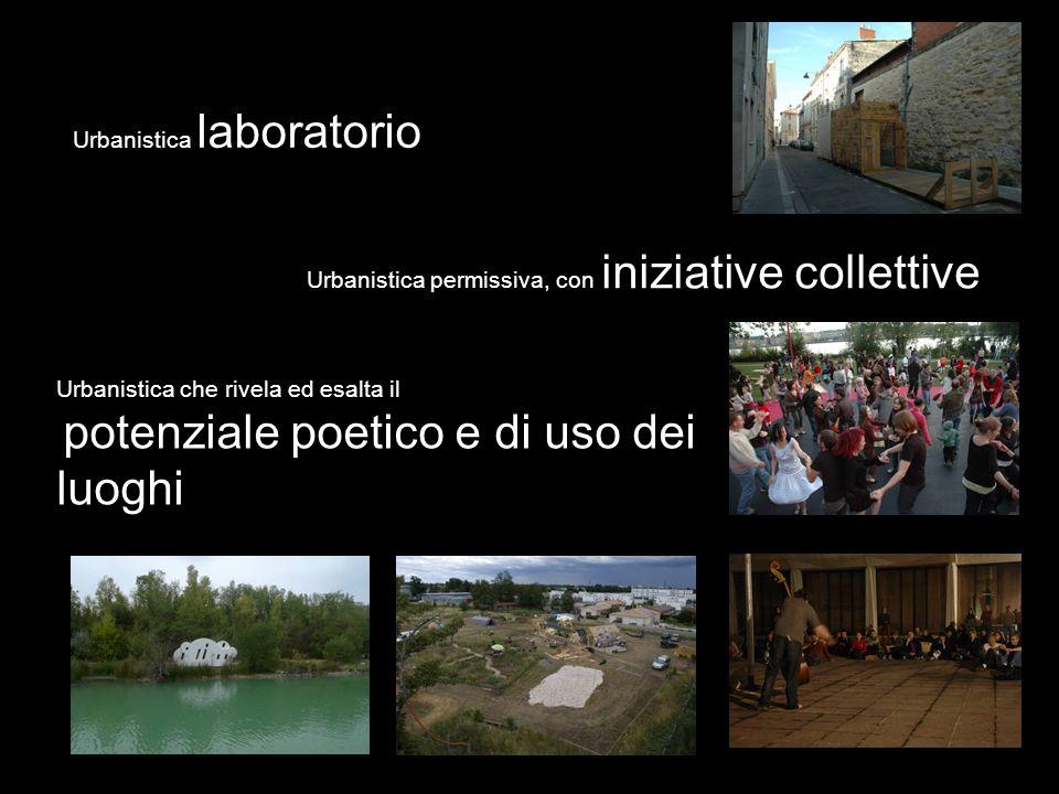 Urbanistica laboratorio Urbanistica permissiva, con iniziative collettive Urbanistica che rivela ed esalta il potenziale poetico e di uso dei luoghi