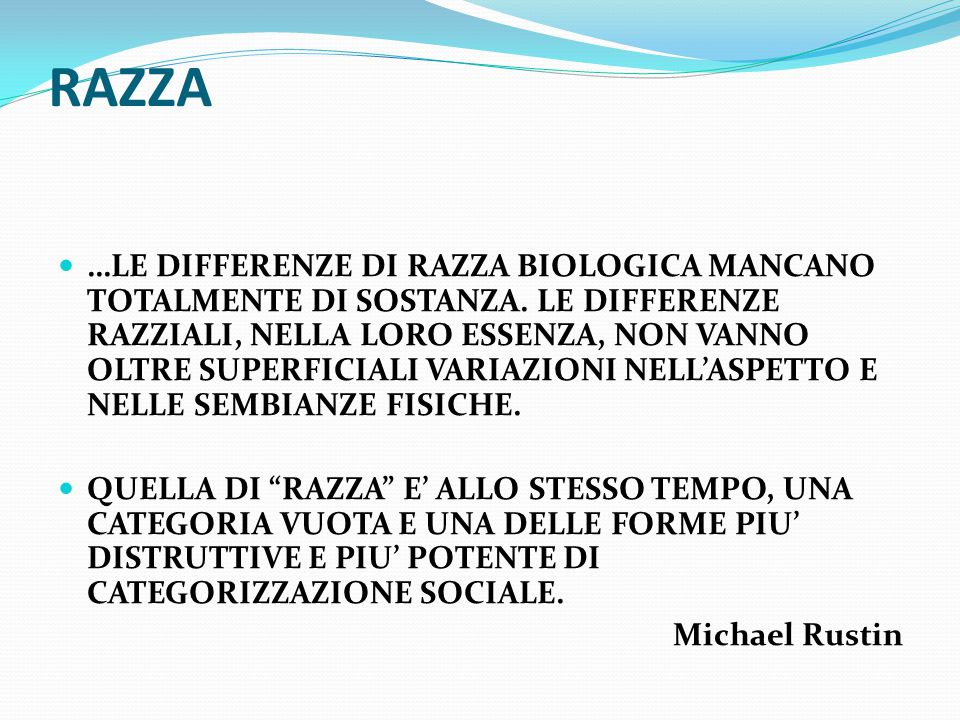 RAZZA …LE DIFFERENZE DI RAZZA BIOLOGICA MANCANO TOTALMENTE DI SOSTANZA.