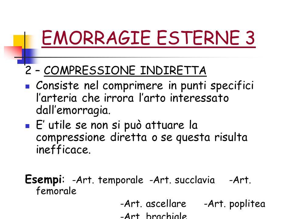 EMORRAGIE ESTERNE 4 3 – LACCIO EMOSTATICO ARTERIOSO E' da attuarsi solo come ultima scelta dopo aver tentato con le precedenti.