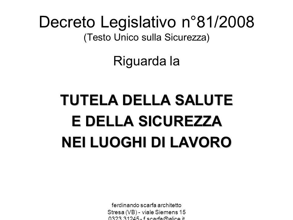 ferdinando scarfa architetto Stresa (VB) - viale Siemens 15 0323.31245 - f.scarfa@alice.it Decreto Legislativo n°81/2008 (Testo Unico sulla Sicurezza)