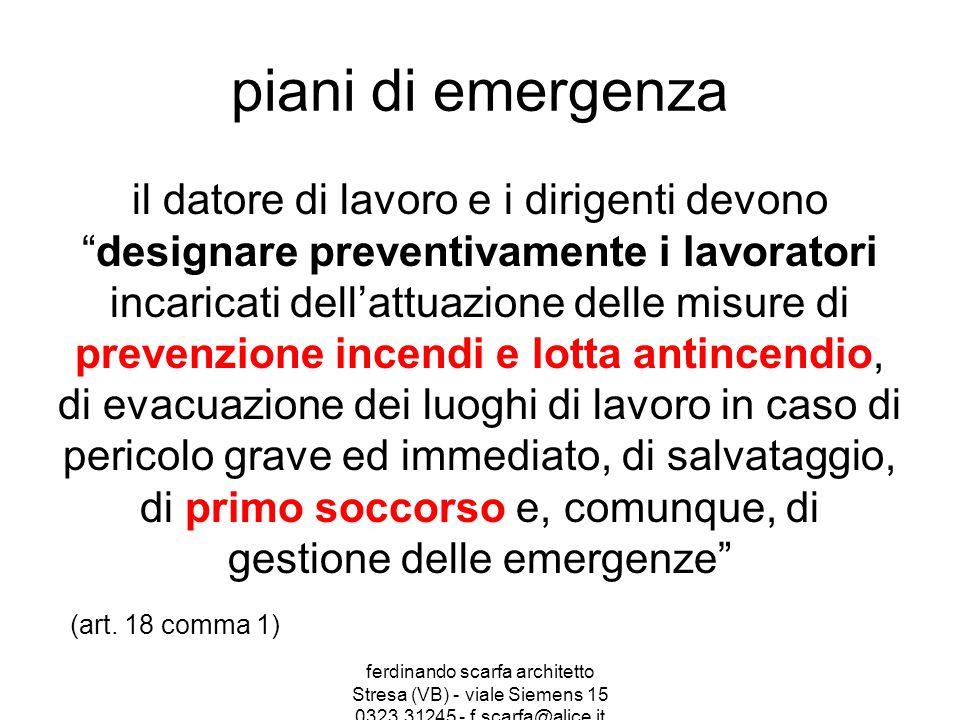 piani di emergenza Il piano di emergenza è lo strumento mediante il quale vengono studiate e pianificate le operazione da effettuarsi qualora si verificassero degli incidenti.
