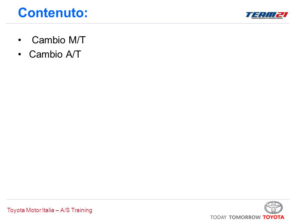 Toyota Motor Italia – A/S Training Contenuto: Cambio M/T Cambio A/T