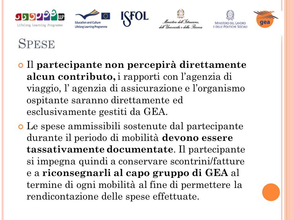 S PESE Il partecipante non percepirà direttamente alcun contributo, i rapporti con l'agenzia di viaggio, l' agenzia di assicurazione e l'organismo ospitante saranno direttamente ed esclusivamente gestiti da GEA.
