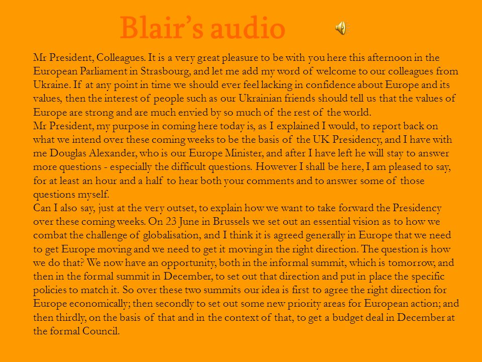 Blair's audio Mr President, Colleagues. It is a very great pleasure to be with you here this afternoon in the European Parliament in Strasbourg, and l