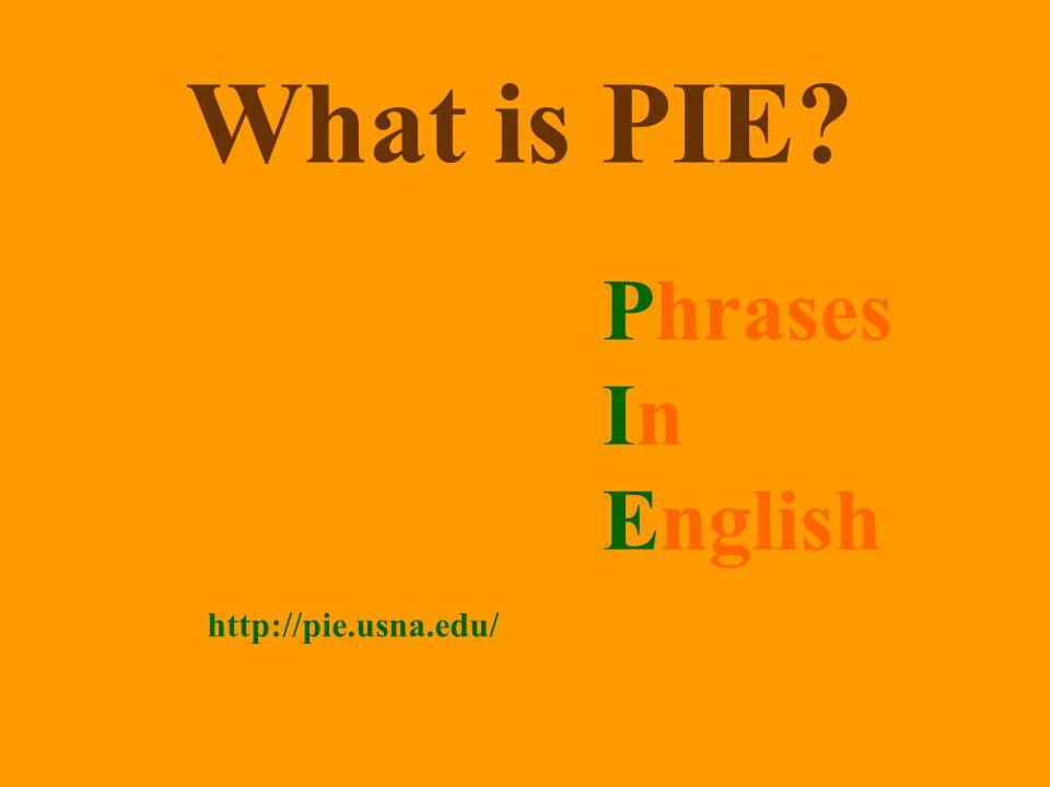 What is PIE? Phrases In English http://pie.usna.edu/
