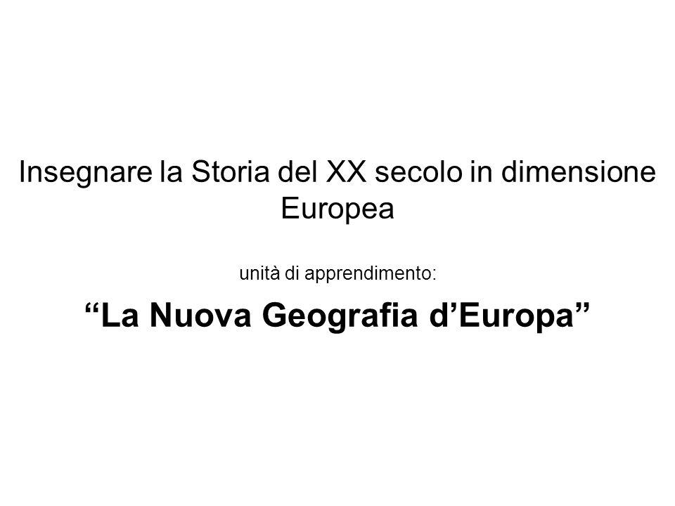Insegnare la Storia del XX secolo in dimensione Europea unità di apprendimento: La Nuova Geografia d'Europa