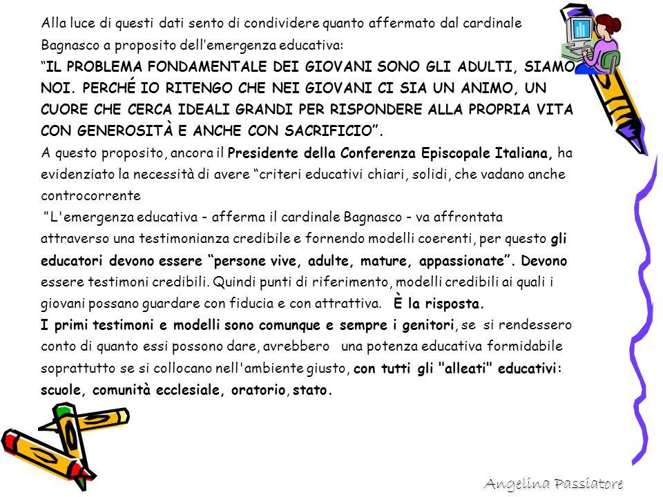 Alla luce di questi dati sento di condividere quanto affermato dal cardinale Bagnasco a proposito dell'emergenza educativa: IL PROBLEMA FONDAMENTALE DEI GIOVANI SONO GLI ADULTI, SIAMO NOI.
