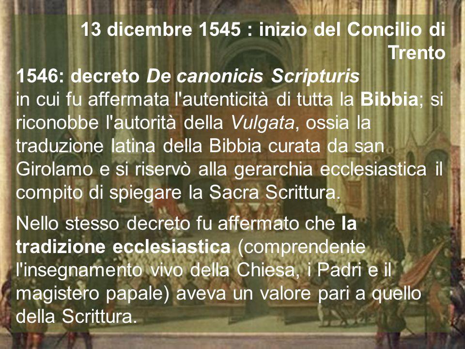 13 dicembre 1545 : inizio del Concilio di Trento 1546: decreto De canonicis Scripturis in cui fu affermata l'autenticità di tutta la Bibbia; si ricono