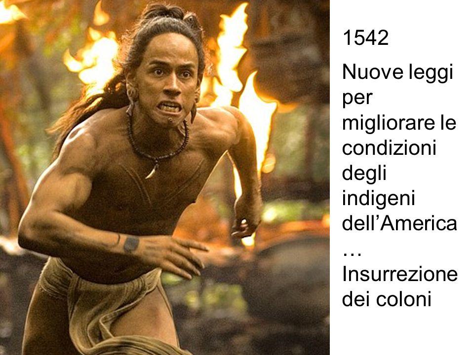 1542 Nuove leggi per migliorare le condizioni degli indigeni dell'America … Insurrezione dei coloni