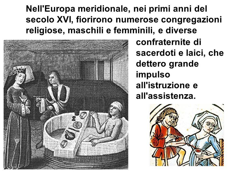 Nell'Europa meridionale, nei primi anni del secolo XVI, fiorirono numerose congregazioni religiose, maschili e femminili, e diverse confraternite di s