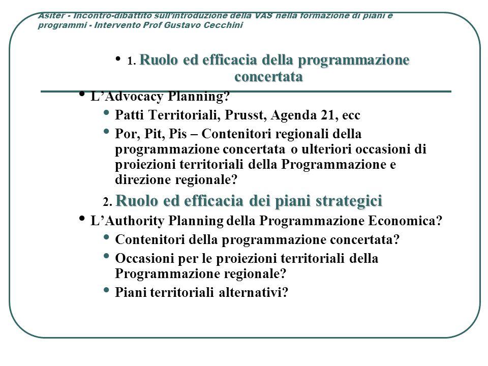 Asiter - Incontro-dibattito sull'introduzione della VAS nella formazione di piani e programmi - Intervento Prof Gustavo Cecchini QUADRI STRUTTURALI E STRATEGICI REGIONALI QUADRI STRUTTURALI E STRATEGICI REGIONALI PROGRAMMAZIONE ECONOMICA PROGRAMMAZIONE ECONOMICA VALSES (Valutazione di Sostenibilità Economica e Sociale) Esempi Indicatori Macroeconomici Regionali e Nazionali Interdipendenze Settoriali dei Comparti Produttivi e del Consumo Problematiche ambientali sulle risorse energetiche, idriche, delle materie prime e della gestione dei reflui urbani solidi e liquidi Esternalità ambientali delle condizioni d'inquinamento territoriale Esternalità ambientali sulle risorse naturali, agro-forestali, sui beni culturali, sul sistema delle infrastrutture e delle intermodalità del trasporto, sulle attività produttive e sul turismo Problematiche sociali sul mercato del lavoro, sulla formazione professionale e sulla valorizzazione del capitale umano Problematiche d'economia pubblica e d'allocazione delle risorse finanziarie