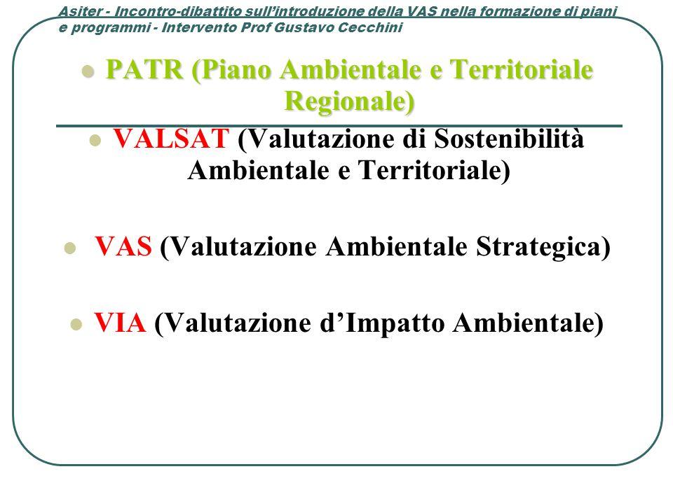 Asiter - Incontro-dibattito sull'introduzione della VAS nella formazione di piani e programmi - Intervento Prof Gustavo Cecchini PATR (Piano Ambientale e Territoriale Regionale) PATR (Piano Ambientale e Territoriale Regionale) VALSAT (Valutazione di Sostenibilità Ambientale e Territoriale) VAS (Valutazione Ambientale Strategica) VIA (Valutazione d'Impatto Ambientale)