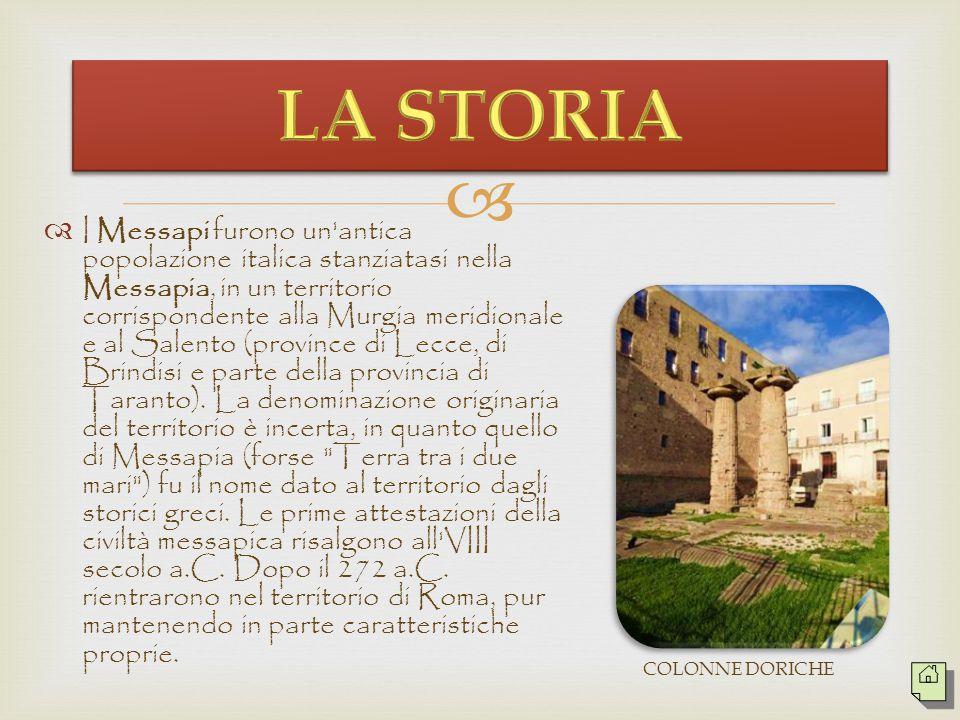   I Messapi furono un antica popolazione italica stanziatasi nella Messapia, in un territorio corrispondente alla Murgia meridionale e al Salento (province di Lecce, di Brindisi e parte della provincia di Taranto).