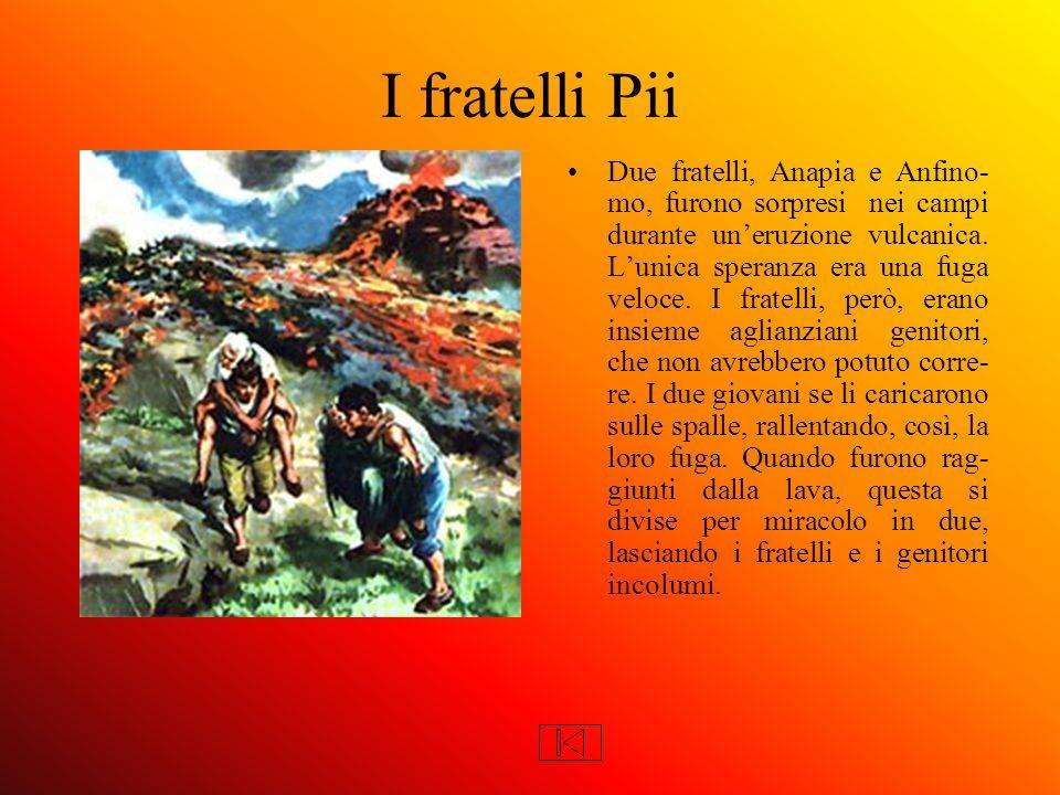 I fratelli Pii Due fratelli, Anapia e Anfino- mo, furono sorpresi nei campi durante un'eruzione vulcanica.