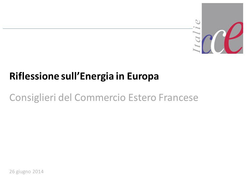 Riflessione sull'Energia in Europa Consiglieri del Commercio Estero Francese 26 giugno 2014