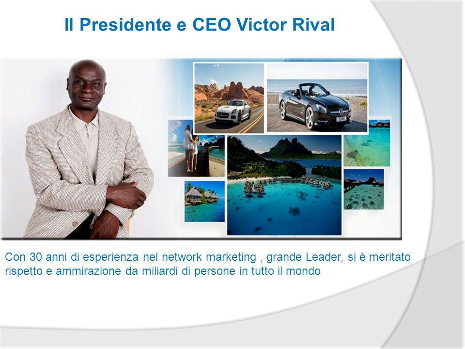 Il Presidente e CEO Victor Rival Con 30 anni di esperienza nel network marketing, grande Leader, si è meritato rispetto e ammirazione da miliardi di persone in tutto il mondo