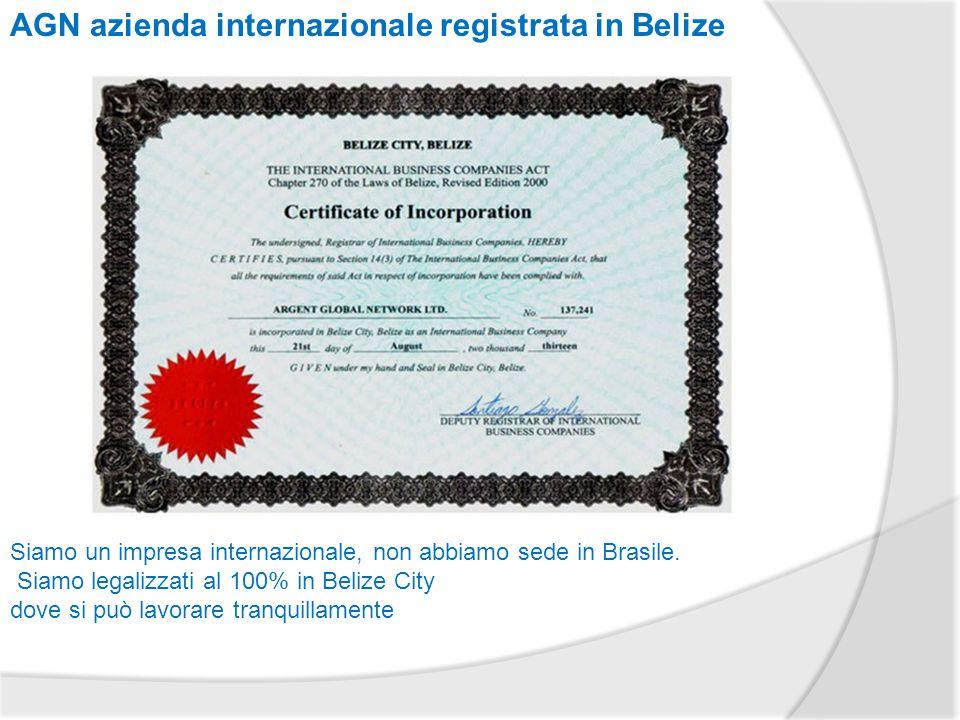 AGN azienda internazionale registrata in Belize Siamo un impresa internazionale, non abbiamo sede in Brasile.