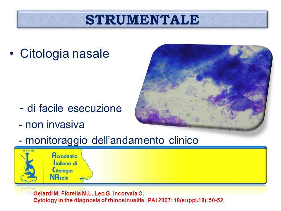 STRUMENTALE Citologia nasale - di facile esecuzione - non invasiva - monitoraggio dell'andamento clinico Gelardi M, Fiorella M.L.,Leo G, Incorvaia C.