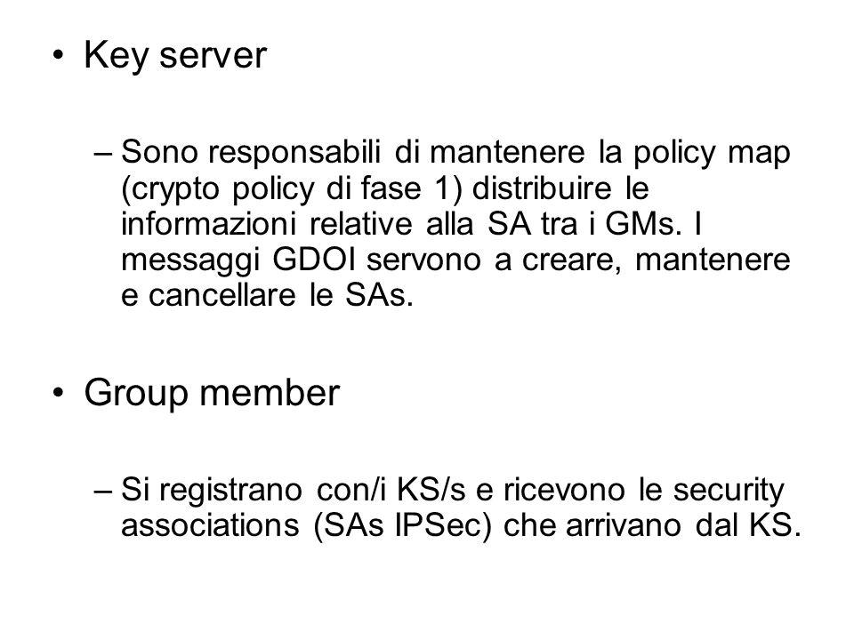 Key server –Sono responsabili di mantenere la policy map (crypto policy di fase 1) distribuire le informazioni relative alla SA tra i GMs.